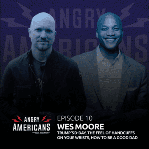 10. Wes Moore, Trump's D-Day, The Feel of Handcuffs on Your Wrists, How to be a Good Dad