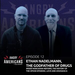 12. The Godfather of Drugs: Ethan Nadelmann, Inside Marijuana Reform, The History of the Opioid Epidemic, Love and Ayahuasca
