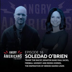 16. Soledad O'Brien, Trump The Racist, Senator Rand Paul SUCKS, Fireball Whiskey and Riding Horses, The Inspiration of Heroes Named Lewis