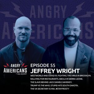 55. Jeffrey Wright. Westworld and COVID19. Fighting the Virus in Brooklyn. Rallying for Restaurants. Ebola in Sierra Leone. The Slave Behind Jack Daniels Whiskey. Trump vs The WHO. Stupid Hits South Dakota. The VA Secretary is MIA. #StayFrosty