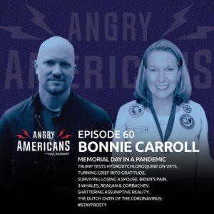 60. Bonnie Carroll. Memorial Day in a Pandemic. Trump Tests Hydroxychloroquine on Vets. Turning Grief into Gratitude. Surviving Losing a Spouse. Biden's Pain. 3 Whales, Reagan & Gorbachev. Shattering Assumptive Reality. The Dutch Oven of the Coronavirus.