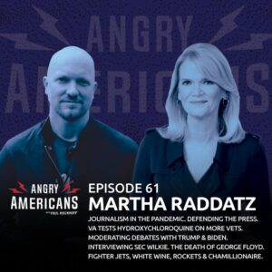 61. Martha Raddatz. Journalism in the Pandemic. Defending the Press. VA Tests Hydroxychloroquine on More Vets. Moderating Debates with Trump & Biden. Interviewing Sec Wilkie. The Death of George Floyd. Fighter Jets, White Wine, Rockets & Chamillionaire.