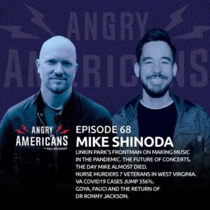 68. Mike Shinoda. Linkin Park's Frontman on Making Music in the Pandemic. The Future of Concerts. The Day Mike Almost Died. Nurse Murders 7 Veterans in West Virginia. VA COVID19 Cases Jump 356%. Goya, Fauci and the Return of Dr Ronny Jackson.