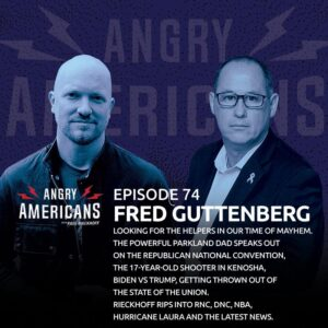74. Fred Guttenberg. The Powerful Parkland Dad Speaks Out On The Republican National Convention, The 17-year-old Shooter In Kenosha, Biden vs Trump, Getting Thrown Out Of The State Of The Union. Rieckhoff Rips into RNC, DNC, NBA, Hurricane Laura.