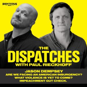 95. DISPATCH SPECIAL: Jason Dempsey. Are We Facing an American Insurgency? What Violence Is Yet To Come? Impeachment Gut Check.