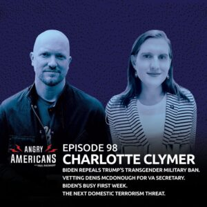 98. Charlotte Clymer Returns. Understanding the End of Trump's Transgender Military Ban. Vetting Denis McDonough For VA Secretary. Biden's Busy First Week. The Next Domestic Terrorism Threat.