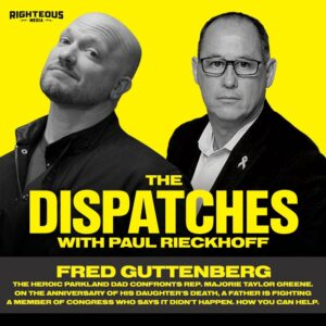 99. DISPATCH SPECIAL: Fred Guttenberg. The Heroic Parkland Dad Confronts Representative Majorie Taylor Greene. On The Anniversary of His Daughter's Death, A Father Is Fighting A Member of Congress Who Says It Didn't Happen. How You Can Help.