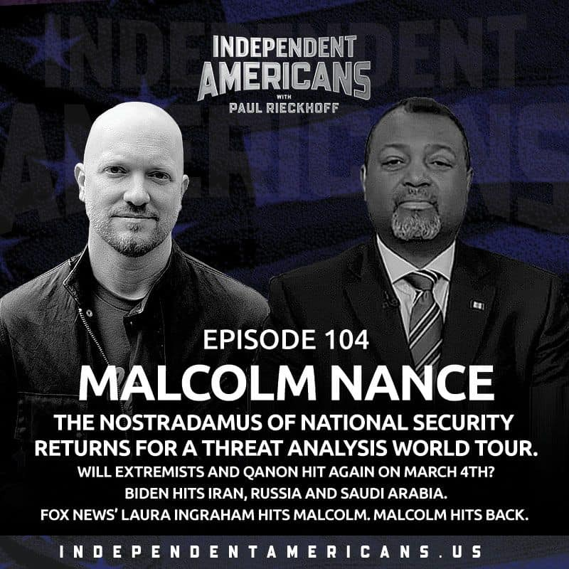 104. Malcolm Nance. The Nostradamus of National Security Returns for a Threat Analysis World Tour.  Will Extremists and QAnon Hit Again This Week?  Biden Hits Iran, Russia and Saudi Arabia.  Fox News' Laura Ingraham Hits Malcolm. Malcolm hits back.