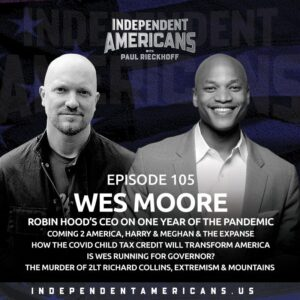 105. Wes Moore. Robin Hood's CEO on One Year of The Pandemic Coming 2 America, Harry & Meghan & The Expanse How the COVID Child Tax Credit Will Transform America Is Wes Running for Governor? The Murder of 2LT Richard Collins, Extremism & Mountains