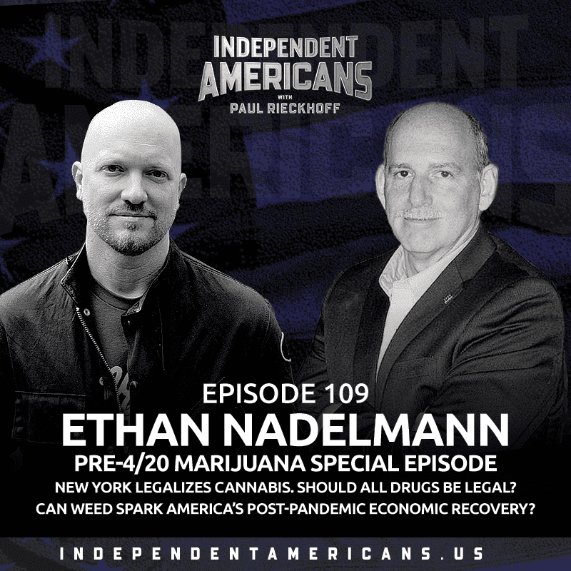 109. Ethan Nadelmann. Pre-4/20 Marijuana Special Episode. New York Legalizes Cannabis. Should All Drugs Be Legal? Can Weed Spark America's Post-Pandemic Economic Recovery?