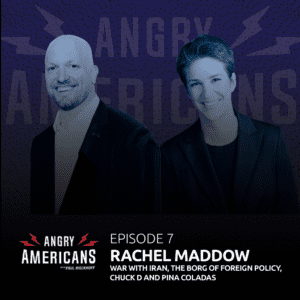 7. Rachel Maddow, War with Iran, The Borg of Foreign Policy, Chuck D and Pina Coladas.