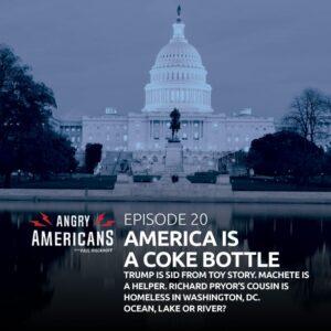 20. America is a Coke Bottle, Trump is Sid from Toy Story, Machete is a Helper, Richard Pryor's Cousin is Homeless in Washington, DC