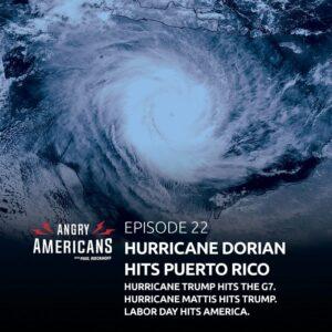 22. Hurricane Dorian Hits Puerto Rico. Hurricane Trump Hits the G7. Hurricane Mattis Hits Trump. Labor Day Hits America.