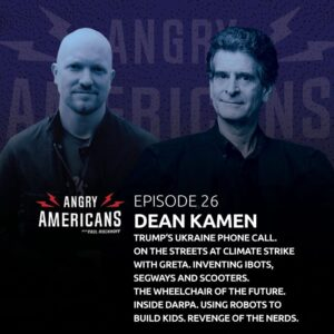 26. Dean Kamen. Trump's Ukraine Phone Call. On The Streets at Climate Strike with Greta. Inventing iBOTs, Segways and Scooters. The Wheelchair of the Future. Inside DARPA. Using Robots To Build Kids. Revenge of the Nerds.