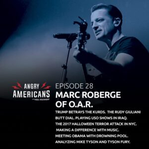 28. Marc Roberge of O.A.R. Trump Betrays The Kurds. Playing USO Shows In Iraq. Inside The 2017 Halloween Terror Attack in NYC. Making a Difference With Music. Meeting Obama with Drowning Pool. Analyzing Mike Tyson and Tyson Fury.