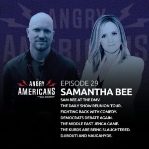 29. Samantha Bee. The Kurds Are Being Slaughtered. Democrats Debate Again. The Middle East Jenga Game. Sam Bee at the DMV. The Daily Show Reunion Tour. Fighting Back With Comedy. Djibouti and Naugahyde.