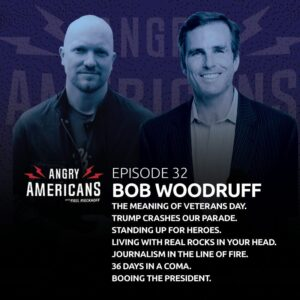 32. Bob Woodruff. The Meaning of Veterans Day. Trump Crashes Our Parade. Standing Up For Heroes. Living with Real Rocks in Your Head. Journalism in the Line of Fire. 36 Days in a Coma. Booing the President.
