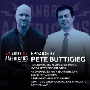 37. Pete Buttigieg. Reaction To The Afghanistan Papers. Mayor Pete's Favorite Drink. His Unexpected Navy Recruiter Story. Arabic Not Aerobics. A President Who's Not a Parent. What To Do When Your Dog Eats Chocolate. Army vs Navy