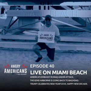 40. Live on Miami Beach. America's Embassy In Iraq Under Attack. The 82nd Airborne Is Going Back to Baghdad. Trump Celebrates New Year's Eve. Happy New Decade.