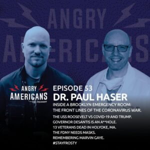 53. Dr. Paul Haser. Inside a Brooklyn Emergency Room: The Front Lines of the Coronavirus War. The USS Roosevelt vs COVID-19 and Trump. Governor DeSantis is an Asshole. 13 Veterans Dead in Holyoke, MA. The FDNY needs masks. Remembering Marvin Gaye.