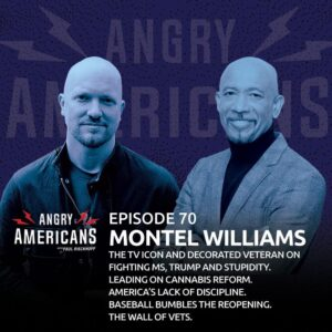 70. Montel Williams. The TV Icon and Decorated Veteran on Fighting MS, Trump and Stupidity. Leading on Cannabis Reform. America's Lack of Discipline. The Wall of Vets. Baseball Bumbles The Reopening.