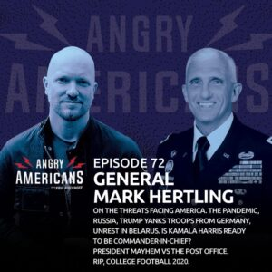 72. General Mark Hertling On The Threats Facing America. The Pandemic, Russia, Trump Yanks Troops From Germany, Unrest in Belarus. Is Kamala Harris Ready to be Commander-in-Chief? President Mayhem vs The Post Office. RIP, College Football 2020.