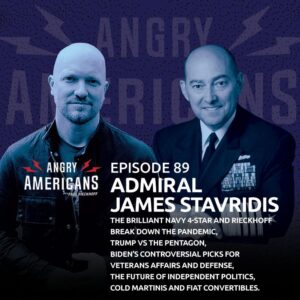89. Admiral James Stavridis. The Brilliant Navy 4-Star and Rieckhoff Break Down the Pandemic, Trump vs the Pentagon, Biden's Controversial Picks for Veterans Affairs and Defense, The Future of Independent Politics, Cold Martinis and Fiat Convertibles.