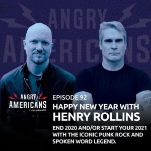 92. Happy New Year with Henry Rollins. End 2020 and/or Start Your 2021 with the Iconic Punk Rock and Spoken Word Legend.