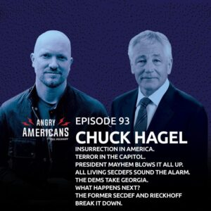 93. Chuck Hagel. Insurrection in America. Terror in the Capitol. President Mayhem blows it all up. All living SecDefs sound the alarm. The Dems take Georgia. What happens next? The former SecDef and Rieckhoff break it down.