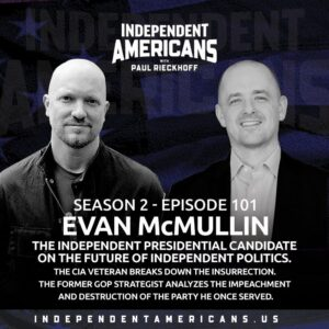 101. Evan McMullin.  The Independent Presidential Candidate on the Future of Independent Politics.  The CIA Veteran Breaks Down the Insurrection.  The Former GOP Strategist Analyzes the Impeachment and Destruction of the Party He Once Served.