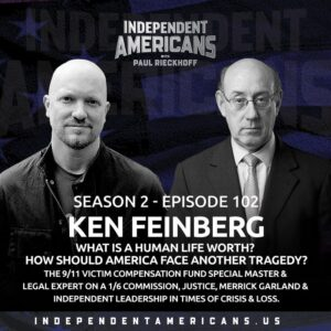 102. Ken Feinberg.  What Is A Human Life Worth? How Should America Face Another Tragedy? The 9/11 Victim Compensation Fund Special Master & Legal Expert on a 1/6 Commission, Justice, Merrick Garland & Independent Leadership in Times of Crisis & Loss.
