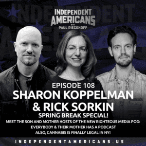 108. Rick Sorkin & Sharon Koppelman Spring Break Special! Meet The Son and Mother Hosts of the New Righteous Media Pod:  Everybody & Their Mother Has a Podcast. Also, Cannabis is Finally Legal in NY!