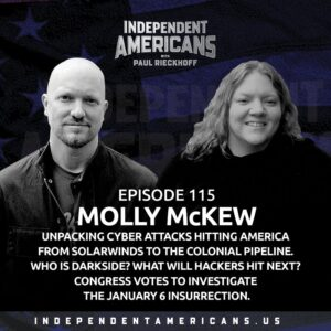 115. Molly McKew. Unpacking Cyber Attacks Hitting America–from SolarWinds to the Colonial Pipeline. Who is DarkSide? What Will Hackers Hit Next? Congress Votes To Investigate the Insurrection. Lollapalooza, Talladega & T-ball.