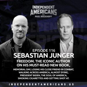 116: Sebastian Junger. FREEDOM. The Iconic Author on His Must-Read New Book, Memorial Day, Losing His Close Friend in Combat, Walking Across America, Almost Dying, President Biden, the Soul of America, Smoking Cigarettes and Getting Shot At.