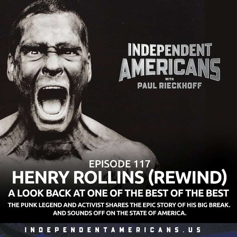 117. Henry Rollins (REWIND). A look back at one of the best of the best. The punk legend and activist shares the epic story of his big break. And sounds off on the state of America.