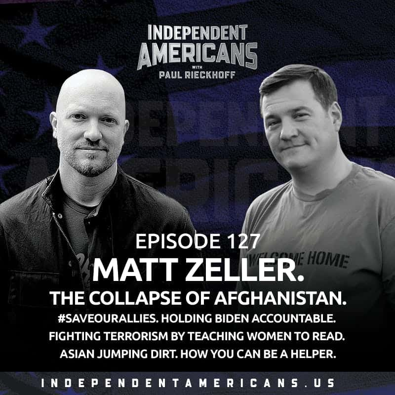 127. Matt Zeller. The Collapse of Afghanistan. Biden Is Blowing It. #SaveOurAllies. The Guam Option. Why The Taliban Don't Want Women to Read. Asian Jumping Dirt. How You Can Help.