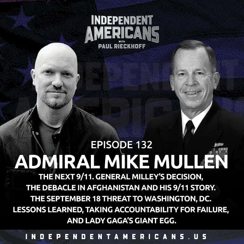 132. Admiral Mike Mullen. The Former Chairman of the Joint Chiefs on The Next 9/11, Gen. Milley's Call to China, the Afghanistan Debacle. The Sept 18 Threat to Washington. Lessons Learned, Taking Accountability for Failure & Lady Gaga's Giant Egg.